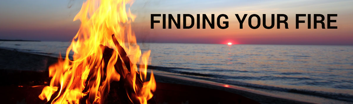 Finding your Fire